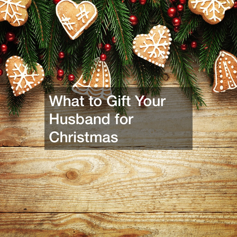 What to Gift Your Husband for Christmas