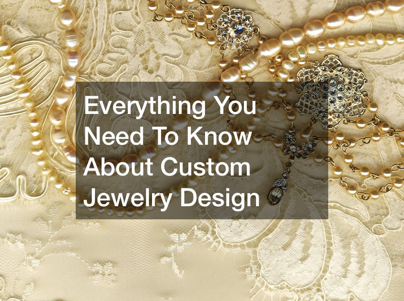 Everything You Need To Know About Custom Jewelry Design