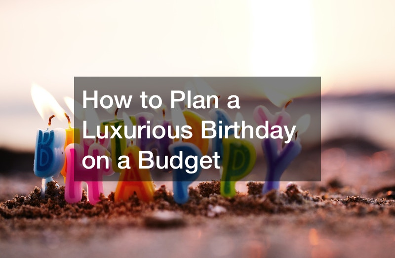 How to Plan a Luxurious Birthday on a Budget